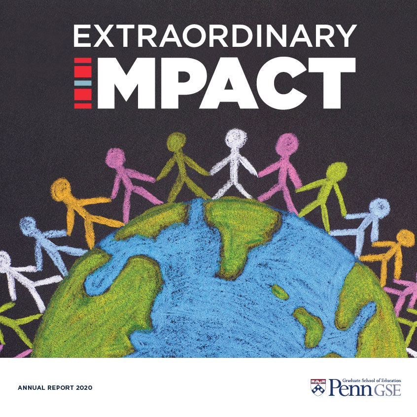 """The cover of the 2020 Penn GSE Annual Report shows a half-circle globe of the world sketched in blue and green chalk on a dark background. Around the globe are multi-colored stick figures holding hands, and above are the words """"extraordinary impact."""