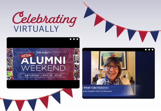 """The headline """"Celebrating Virtually"""" and red and blue pennants appear above screenshots of two event videos. The screenshot on the left says. """"Join us for a virtual Alumni Weekend Saturday May 16. 2020."""" The screenshot on the right shows Dean Grossman smiling above the words """"Dean Pam Grossman of the Graduate School of Education."""""""