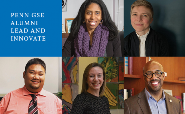 """Headshots of five alumni appear in a checkerboard pattern with a blue square in the upper left that says, """"Penn GSE Alumni Lead and Innovate"""""""