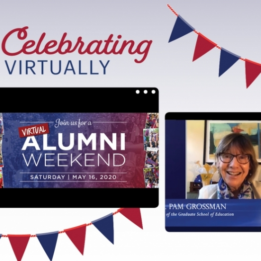 """The headline """"Celebrating Virtually"""" and red and blue pennants appear above screenshots of two event videos. The screenshot on the left says. """"Join us for a virtual Alumni Weekend Saturday May 16. 2020."""" The screenshot on the right shows Dean Grossman smiling above the words """"Dean Pam Grossman of the Graduate School of Education.""""]"""