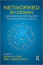 Networked by Design: Interventions for Teachers to Develop Social Capital Cover