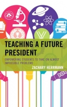 Teaching a Future President: Equipping Students to Take on Almost Impossible Problems Cover