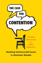 The Case for Contention: Teaching Controversial Issues in American Schools Cover