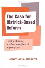 The Case for District-Based Reform: Leading, Building, and Sustaining School Improvement Cover