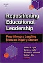 Repositioning Educational Leadership: Practitioners Leading from an Inquiry Stance  Cover