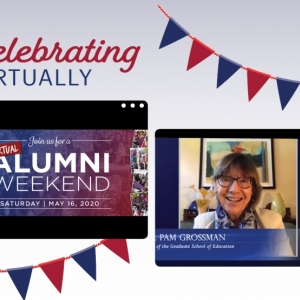 "The headline ""Celebrating Virtually"" and red and blue pennants appear above screenshots of two event videos. The screenshot on the left says. ""Join us for a virtual Alumni Weekend Saturday May 16. 2020."" The screenshot on the right shows Dean Grossman smiling above the words ""Dean Pam Grossman of the Graduate School of Education.""]"