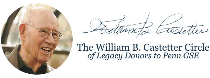"Picture of a white-haired man with glasses next to his signature and the words ""The William B. Castetter Circle of Legacy Donors to Penn GSE"""